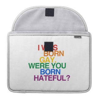 I WAS BORN GAY, WERE YOU BO SLEEVES FOR MacBooks