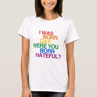 I WAS BORN GAY, WERE YOU BO T-Shirt