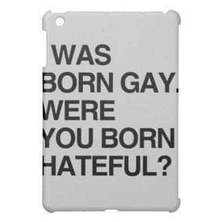 I WAS BORN GAY. WERE YOU BORN HATEFUL iPad MINI CASES