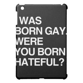 I WAS BORN GAY. WERE YOU BORN HATEFUL iPad MINI COVER