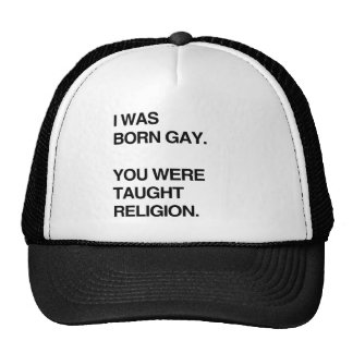 I WAS BORN GAY. YOU WERE TAUGHT RELIGION.png Trucker Hat