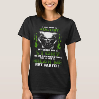 i was born in august my scars tell a story they ar T-Shirt