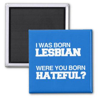 I WAS BORN LESBIAN WERE YOU BORN HATEFUL REFRIGERATOR MAGNET