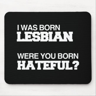 I WAS BORN LESBIAN WERE YOU BORN HATEFUL MOUSE PAD