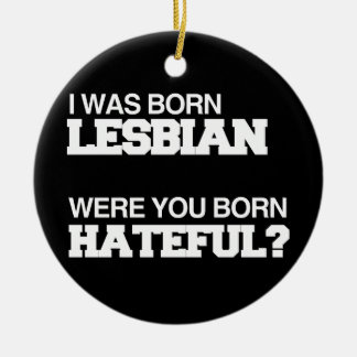 I WAS BORN LESBIAN WERE YOU BORN HATEFUL CHRISTMAS TREE ORNAMENTS