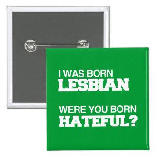 I WAS BORN LESBIAN WERE YOU BORN HATEFUL PIN