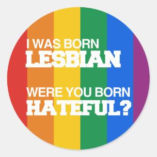 I WAS BORN LESBIAN WERE YOU BORN HATEFUL ROUND STICKER