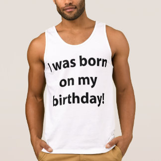 I Was Born On My Birthday Tank