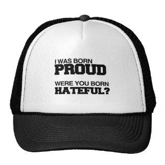 I WAS BORN PROUD WERE YOU BORN HATEFUL.png Trucker Hat
