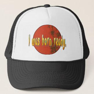 I was born ready. trucker hat