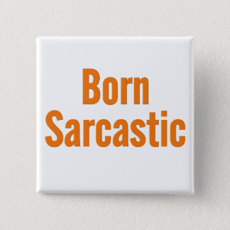 I was born sarcastic button