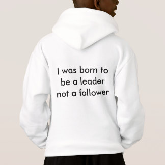 I was born to be a leader not a follower hoodie