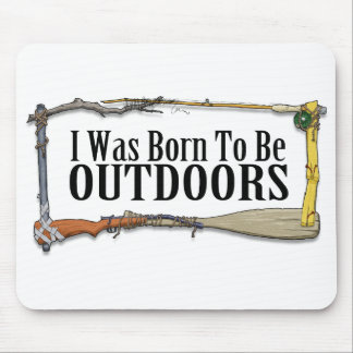 I Was Born To Be Outdoors Mousepad