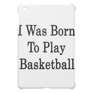I Was Born To Play Basketball iPad Mini Cover
