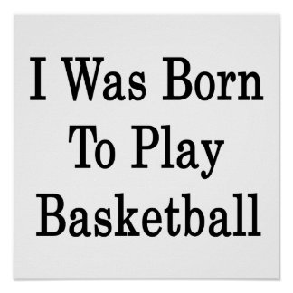 I Was Born To Play Basketball Poster