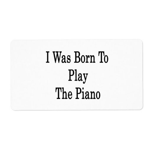 I Was Born To Play The Piano Shipping Label
