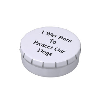 I Was Born To Protect Our Dogs Candy Tins