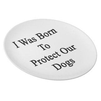 I Was Born To Protect Our Dogs Melamine Plate