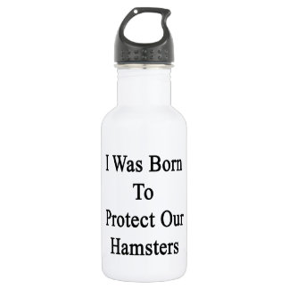 I Was Born To Protect Our Hamsters Water Bottle