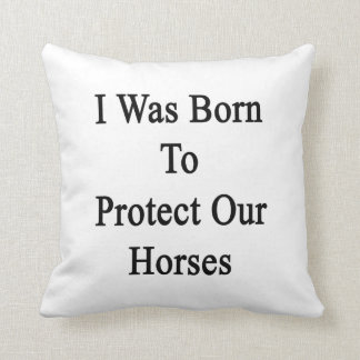 I Was Born To Protect Our Horses Throw Pillow