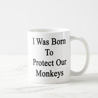 I Was Born To Protect Our Monkeys Coffee Mug