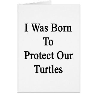 I Was Born To Protect Our Turtles Card