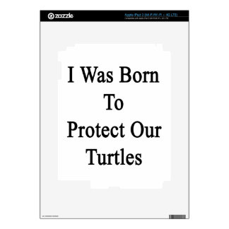 I Was Born To Protect Our Turtles iPad 3 Decals