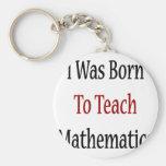 I Was Born To Teach Mathematics Key Chain