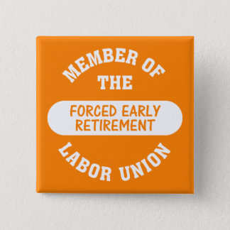 I was forced into early retirement pinback button