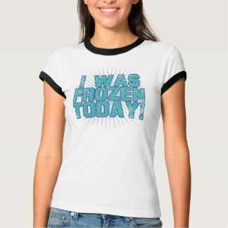 I was Frozen Today! Tee Shirts