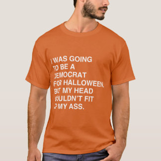 I WAS GOING TO BE A DEMOCRAT FOR HALLOWEEN T-Shirt