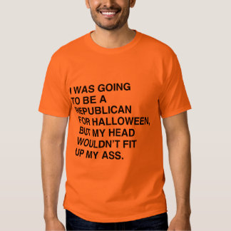 I WAS GOING TO BE A REPUBLICAN FOR HALLOWEEN T SHIRT