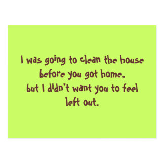 I was going to clean the house before you got h... postcard