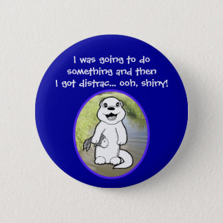 I was going to do something and got distracted pinback button