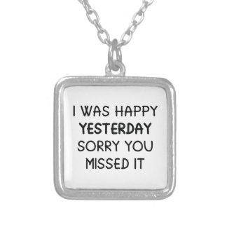 I Was Happy Yesterday Silver Plated Necklace