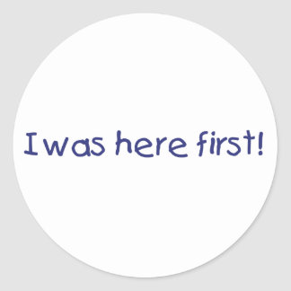 I Was Here First! Classic Round Sticker