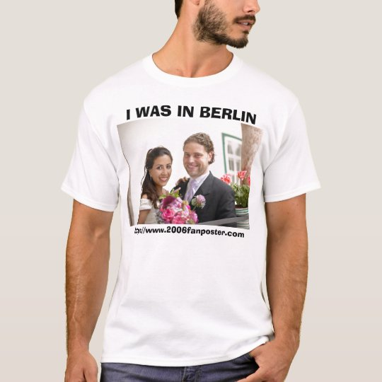 I WAS IN BERLIN T-Shirt