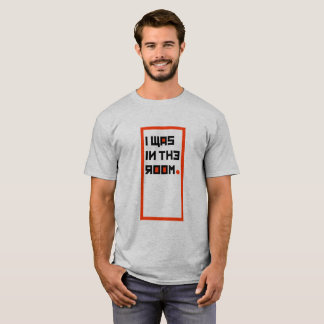 I WAS IN THE ROOM Tee