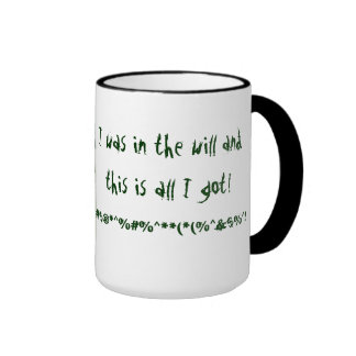 I was in the will & this is all I got! COFFEE MUG