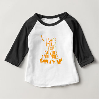 I was made for saving animals baby T-Shirt