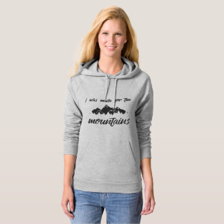 I Was Made For The Mountains Women's Hoodie