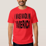 I Was Made In America T Shirt
