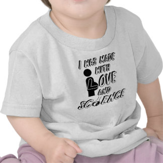 I was made with love and science tee shirt