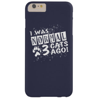 I Was Normal 3 Cats Ago Barely There iPhone 6 Plus Case