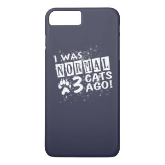 I Was Normal 3 Cats Ago iPhone 7 Plus Case