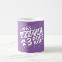 I Was Normal 3 Dogs Ago Coffee Mug