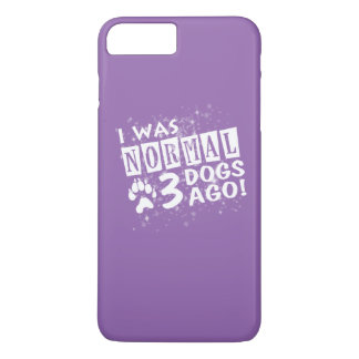 I Was Normal 3 Dogs Ago iPhone 7 Plus Case