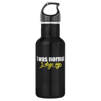 I was normal 3 dogs ago water bottle