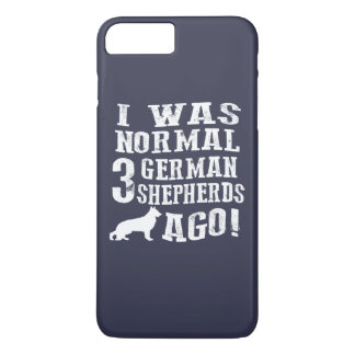 I Was Normal 3 German Shepherds Ago iPhone 7 Plus Case