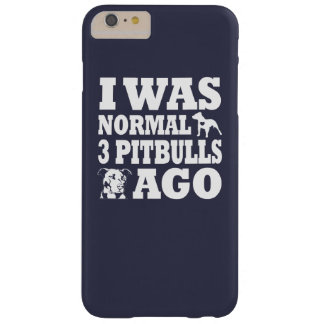 I Was Normal 3 Pitbulls Ago Barely There iPhone 6 Plus Case